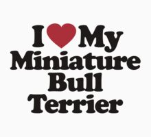 I Love My Miniature Bull Terrier	 by iheart