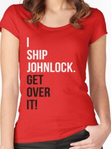 I Ship Johnlock. Get Over It! Women's Fitted Scoop T-Shirt