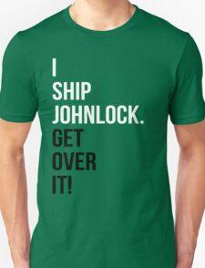 I Ship Johnlock. Get Over It! Unisex T-Shirt