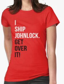 I Ship Johnlock. Get Over It! Womens Fitted T-Shirt