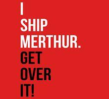 I Ship Merthur. Get Over It! Unisex T-Shirt