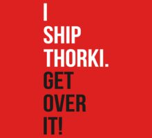 I Ship Thorki. Get Over It! by rexannakay