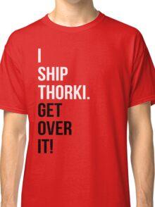 I Ship Thorki. Get Over It! Classic T-Shirt