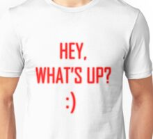 Hey, what's up :) Unisex T-Shirt