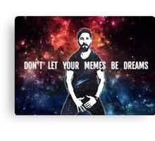 Don't Let Your Memes Be Dreams Canvas Print