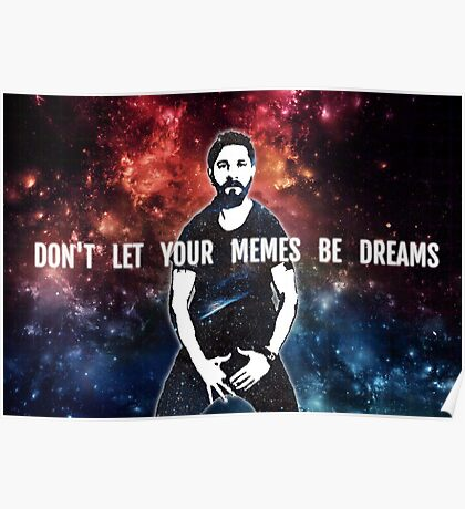 Don't Let Your Memes Be Dreams Poster