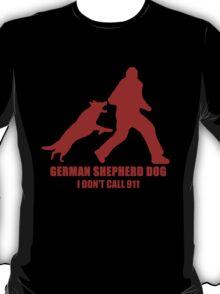 German Shepherd Dog / I Don't Call 911 T-Shirt