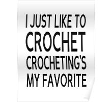 I Just Like To Crochet, Crocheting's My Favorite Poster