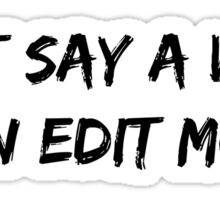 DON'T SAY A WORD! I'M IN EDIT MODE. Sticker