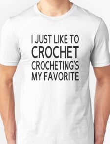 I Just Like To Crochet, Crocheting's My Favorite Unisex T-Shirt