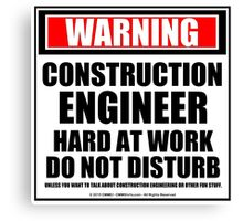 Warning Construction Engineer Hard At Work Do Not Disturb Canvas Print