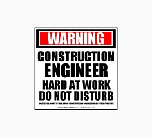 Warning Construction Engineer Hard At Work Do Not Disturb Unisex T-Shirt