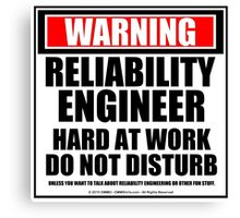 Warning Reliability Engineer Hard At Work Do Not Disturb Canvas Print