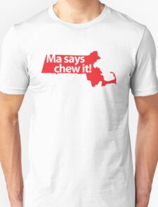 Ma says chew it! Unisex T-Shirt