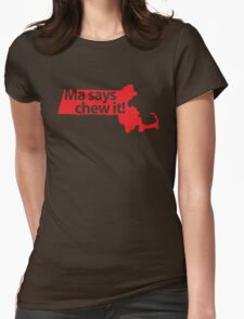 Ma says chew it! Womens Fitted T-Shirt