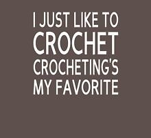 I Just Like To Crochet, Crocheting's My Favorite T-Shirt