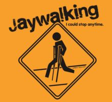 Jaywalking - I could stop anytime... by Rocket Designs