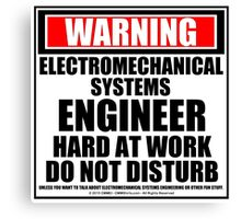 Warning Electromechanical Systems Engineer Hard At Work Do Not Disturb Canvas Print