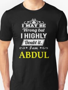 ABDUL I May Be Wrong But I Highly Doubt It I Am  - T Shirt, Hoodie, Hoodies, Year, Birthday  T-Shirt