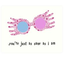 You're just as sane as I am Art Print