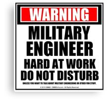 Warning Military Engineer Hard At Work Do Not Disturb Canvas Print