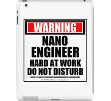 Warning Nanoengineer Hard At Work Do Not Disturb iPad Case/Skin