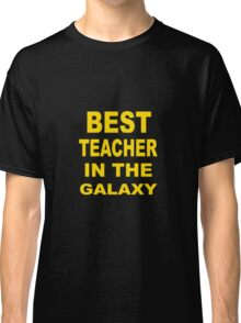 Best Teacher in the Galaxy Classic T-Shirt