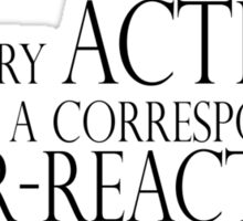 For every action, there is a corresponding over-reaction. Sticker
