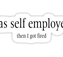 I was self employed, then I got fired Sticker