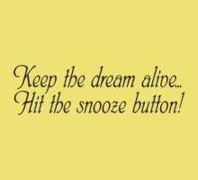 Keep the dream alive: Hit the snooze button.  by SlubberBub