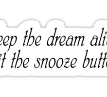 Keep the dream alive: Hit the snooze button.  Sticker
