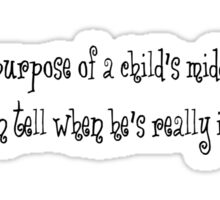 The sole purpose of a child's middle name, is so he can tell when he's really in trouble. Sticker