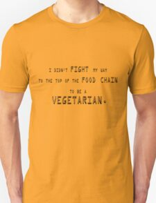 I didn't fight my way to the top of the food chain to be a vegetarian T-Shirt