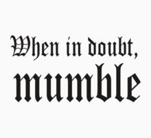 When in doubt, mumble. by SlubberBub