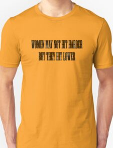 Women may not hit harder, but they hit lower. T-Shirt
