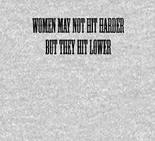 Women may not hit harder, but they hit lower. Unisex T-Shirt