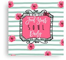 Feed Your Soul Daily Canvas Print