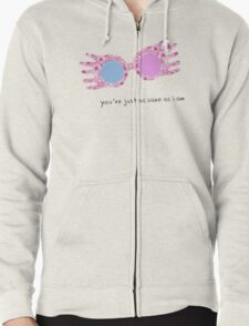 You're just as sane as I am Zipped Hoodie