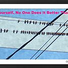 Be Yourself... by Deb  Badt-Covell