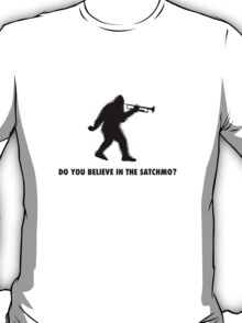 Do you believe in the Satchmo? T-Shirt