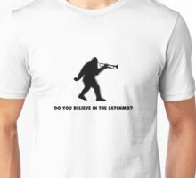 Do you believe in the Satchmo? Unisex T-Shirt