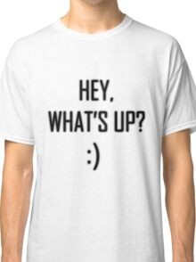 Hey, what's up :) - BLACK Classic T-Shirt