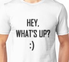Hey, what's up :) - BLACK Unisex T-Shirt