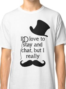 i'd love to stay but i really mustache (black) Classic T-Shirt