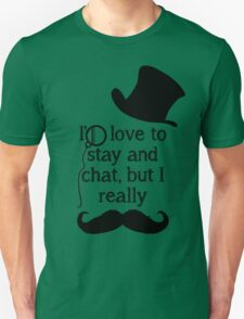 i'd love to stay but i really mustache (black) Unisex T-Shirt