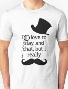 i'd love to stay but i really mustache (black) T-Shirt
