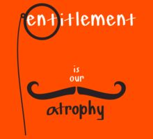 Entitlement is our Atrophy by Gordon Arber