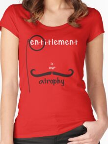 Entitlement is our Atrophy Women's Fitted Scoop T-Shirt