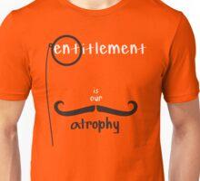 Entitlement is our Atrophy Unisex T-Shirt