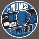 IF YOU MESS WITH ME, YOU MESS WITH MY BRO! by Heather Daniels